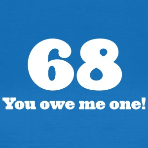 68: You Owe Me One! - Women's T-Shirt