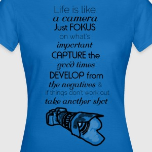 Life is like a camera - Frauen T-Shirt