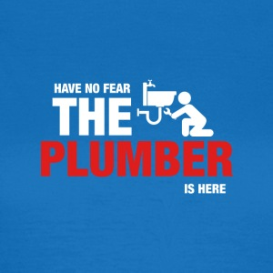 Have No Fear The Plumber Is Here - Women's T-Shirt