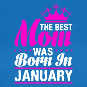 The best Mom was born in JANUARY - Women's T-Shirt