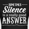 Sometimes Silence Is A Really Good Answer - Women's T-Shirt