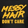 Messy hair don't care - Women's T-Shirt
