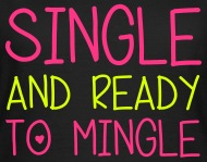 Single and ready to mingle other sayings