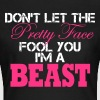 Don´t Let The Pretty Face Fool You I´m A Beast  - Women's T-Shirt