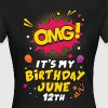 Omg! It's My Birthday June 12th - Women's T-Shirt