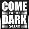 Come to the dark side - T-shirt Femme