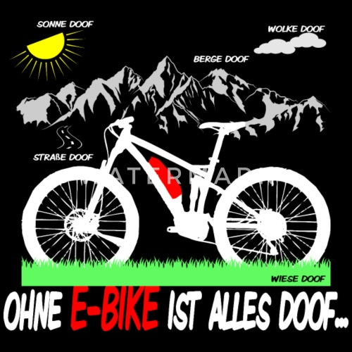 ohne e bike ist alles doof frauen t shirt spreadshirt. Black Bedroom Furniture Sets. Home Design Ideas