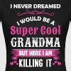 I Never Dreamed I Would Be A Super Cool Grandma - Women's T-Shirt