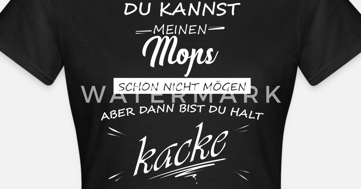 46195a44a67e Mops Möpse Pug Hund Kacke Frauen T-Shirt   Spreadshirt