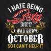 I Hate Being Sexy October - Women's T-Shirt