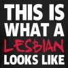 This Is What a Lesbian Looks Like - T-shirt dam