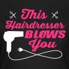 This hairdresser blows you - Koszulka damska