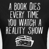 A Book Dies Every Time You Watch A Reality Show - T-shirt Femme