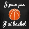 j'peux pas j'ai basket - Basketball - basket-ball - T-shirt Femme