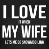 I LOVE MY WIFE (IF SHE LETS ME SNOWBOARDING) - Women's T-Shirt