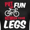 Put the fun between your legs - Frauen T-Shirt