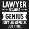 Lawyer Because Genius Isn't An Official Job Title - Women's T-Shirt