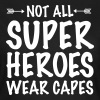 Not All Superheroes Wear Capes - Camiseta mujer