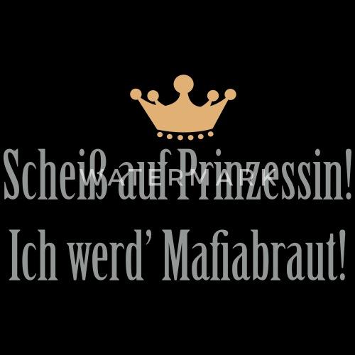 freche frauen sprüche Scheiß auf Prinzessin, Mafiabraut! Freche Sprüche Women's T Shirt  freche frauen sprüche