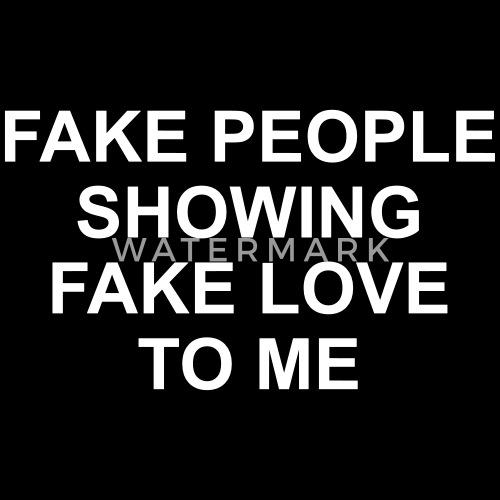 Fake People Showing Fake Love To Me Vrouwen T Shirt Spreadshirt