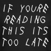 If youre reading this its too late - Frauen T-Shirt