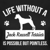 Dog shirt: Life without a Jack Russell = pointless - Women's T-Shirt