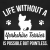 Dog shirt: Life without a Yorkie is pointless - Maglietta da donna
