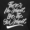 There's No School Like The Old School - Women's T-Shirt