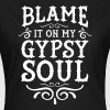 Blame It On My Gypsy Soul - Koszulka damska