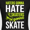 Haters gonna hate. Skaters gonna skate - Women's T-Shirt