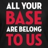 All Your Base Are Belong to Us / Geek / Gaming - Camiseta mujer