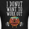 I Donut Want To Work Out - Women's T-Shirt
