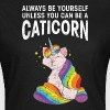 Always Be Yourself | Cat + Unicorn = Caticorn - Camiseta mujer