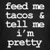 Feed me & tacos & tell me i'm pretty - T-skjorte for kvinner
