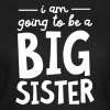 I Am going To Be A Big Sister - Frauen T-Shirt