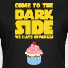 Come To The Dark Side - We Have Cupcakes - Women's T-Shirt