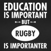 Education Is Important But Rugby Is Importanter - Camiseta mujer