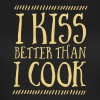 I Kiss Better Than I Cook - Women's T-Shirt