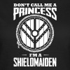Wikinger: Shield-Maiden: Don't call me princess - Frauen T-Shirt
