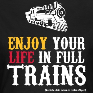 Enjoy your life in full trains (light) - Women's T-Shirt