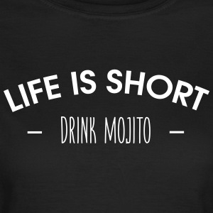 Life is short, drink mojito - Women's T-Shirt
