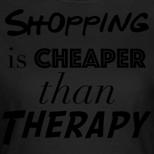 Shopping Cheaper than therapy - Women's T-Shirt