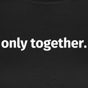 only together. - Frauen T-Shirt
