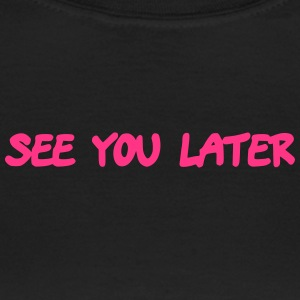 see you later - Women's T-Shirt