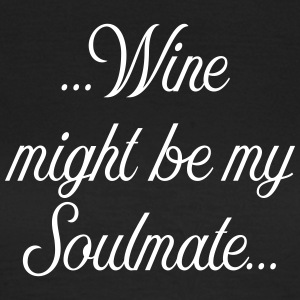 Wine might be my soulmate - Frauen T-Shirt