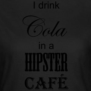 I drink cola in a Hipster Cafe - Women's T-Shirt
