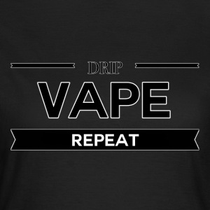 Drip, Vape, Repeat - Frauen T-Shirt