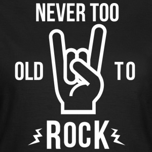 Never too old to Rock - Frauen T-Shirt