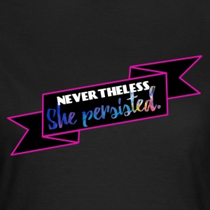 She persisted! - Women's T-Shirt