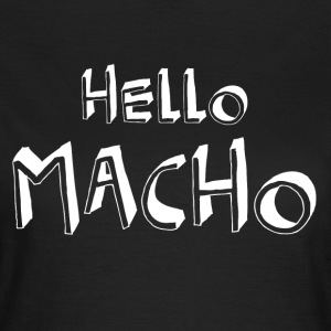 Hello Macho cool sayings - Women's T-Shirt
